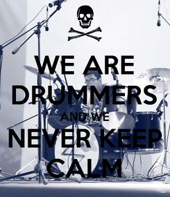 Poster: WE ARE DRUMMERS AND WE NEVER KEEP CALM