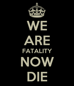 Poster: WE ARE FATALITY NOW DIE