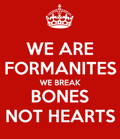 Poster: WE ARE FORMANITES WE BREAK BONES NOT HEARTS