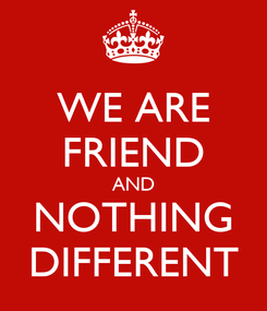 Poster: WE ARE FRIEND AND NOTHING DIFFERENT