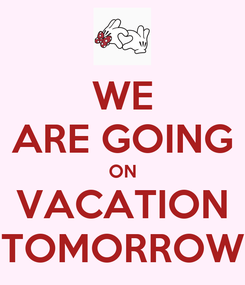 Poster: WE ARE GOING ON VACATION TOMORROW