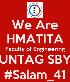 Poster: We Are HMATITA Faculty of Engineering UNTAG SBY #Salam_41