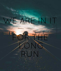 Poster: WE ARE IN IT   FOR THE  LONG RUN