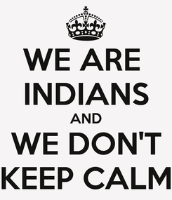 Poster: WE ARE  INDIANS AND WE DON'T KEEP CALM