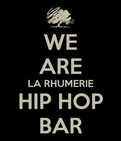 Poster: WE ARE LA RHUMERIE HIP HOP BAR