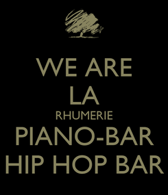 Poster: WE ARE LA RHUMERIE PIANO-BAR HIP HOP BAR