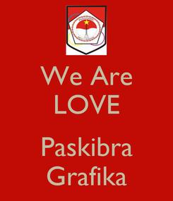 Poster: We Are LOVE  Paskibra Grafika