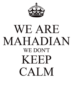 Poster: WE ARE MAHADIAN WE DON'T KEEP CALM