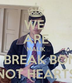 Poster: WE  ARE MALIK WE BREAK BONES NOT HEARTS