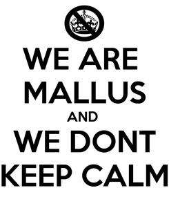 Poster: WE ARE  MALLUS AND  WE DONT KEEP CALM