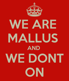 Poster: WE ARE  MALLUS  AND  WE DONT ON
