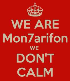 Poster: WE ARE Mon7arifon WE  DON'T CALM