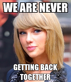 Poster: WE ARE NEVER GETTING BACK TOGETHER