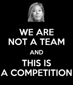 Poster: WE ARE NOT A TEAM AND THIS IS A COMPETITION