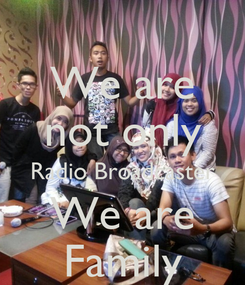 Poster: We are not only Radio Broadcaster We are Family