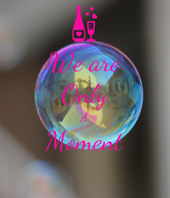 Poster: We are Only A Moment