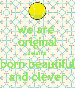 Poster: we are  original awan's  born beautiful and clever