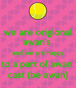 Poster: we are origional awan's  and we are happy to a part of awan  cast (be awan)