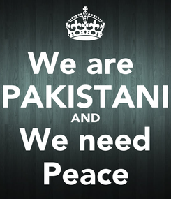 Poster: We are  PAKISTANI AND We need Peace