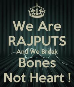 Poster: We Are RAJPUTS And We Break Bones Not Heart !