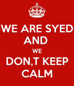Poster: WE ARE SYED AND  WE DON,T KEEP CALM