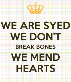 Poster: WE ARE SYED WE DON'T BREAK BONES WE MEND HEARTS