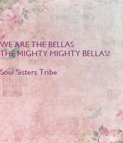 Poster: WE ARE THE BELLAS THE MIGHTY MIGHTY BELLAS!  Soul Sisters Tribe