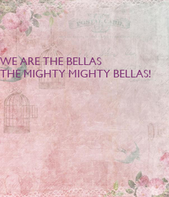 Poster: WE ARE THE BELLAS THE MIGHTY MIGHTY BELLAS!