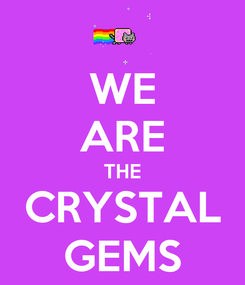 Poster: WE ARE THE CRYSTAL GEMS
