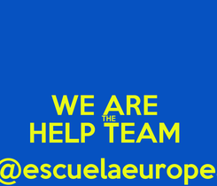 Poster:  WE ARE  THE HELP TEAM  help@escuelaeuropea.org