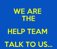 Poster: WE ARE  THE HELP TEAM  TALK TO US...