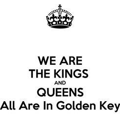 Poster: WE ARE THE KINGS  AND QUEENS All Are In Golden Key