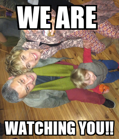 Poster: WE ARE  WATCHING YOU!!