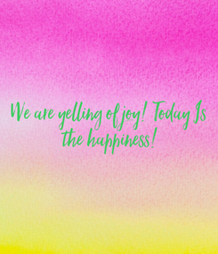 Poster: We are yelling of joy! Today Is  the happiness!