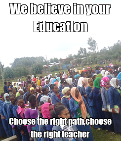Poster: We believe in your Education Choose the right path,choose the right teacher