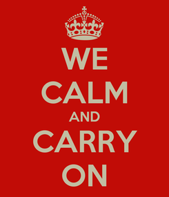 Poster: WE CALM AND CARRY ON