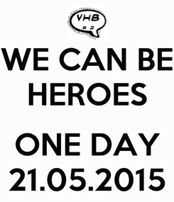 Poster: WE CAN BE HEROES  ONE DAY 21.05.2015