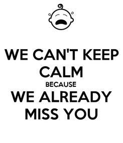 Poster: WE CAN'T KEEP CALM BECAUSE WE ALREADY MISS YOU