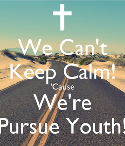 Poster: We Can't Keep Calm! 'Cause We're Pursue Youth!
