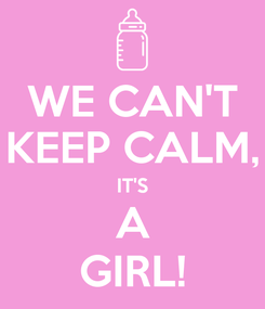 Poster: WE CAN'T KEEP CALM, IT'S A GIRL!