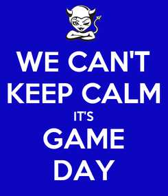 Poster: WE CAN'T KEEP CALM IT'S GAME DAY