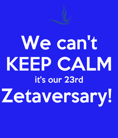 Poster: We can't KEEP CALM it's our 23rd Zetaversary!