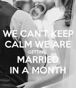 Poster: WE CAN'T KEEP CALM WE ARE GETTING  MARRIED IN A MONTH