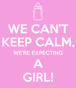 Poster: WE CAN'T KEEP CALM, WE'RE EXPECTING A GIRL!