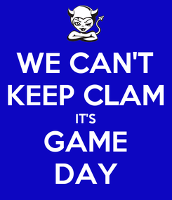 Poster: WE CAN'T KEEP CLAM IT'S GAME DAY