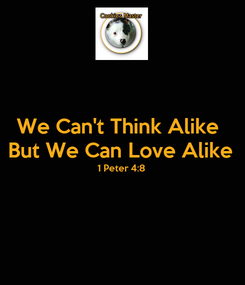 Poster: We Can't Think Alike  But We Can Love Alike 1 Peter 4:8