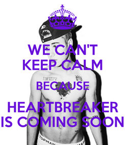 Poster: WE CAN'T KEEP CALM BECAUSE HEARTBREAKER IS COMING SOON