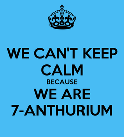 Poster: WE CAN'T KEEP CALM BECAUSE WE ARE 7-ANTHURIUM