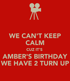 Poster: WE CAN'T KEEP CALM CUZ IT'S  AMBER'S BIRTHDAY WE HAVE 2 TURN UP