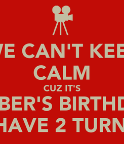 Poster: WE CAN'T KEEP CALM CUZ IT'S AMBER'S BIRTHDAY WE HAVE 2 TURN UP!